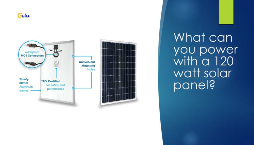 What Can You Power With One 120 Watt Solar Panel Coulee Limited